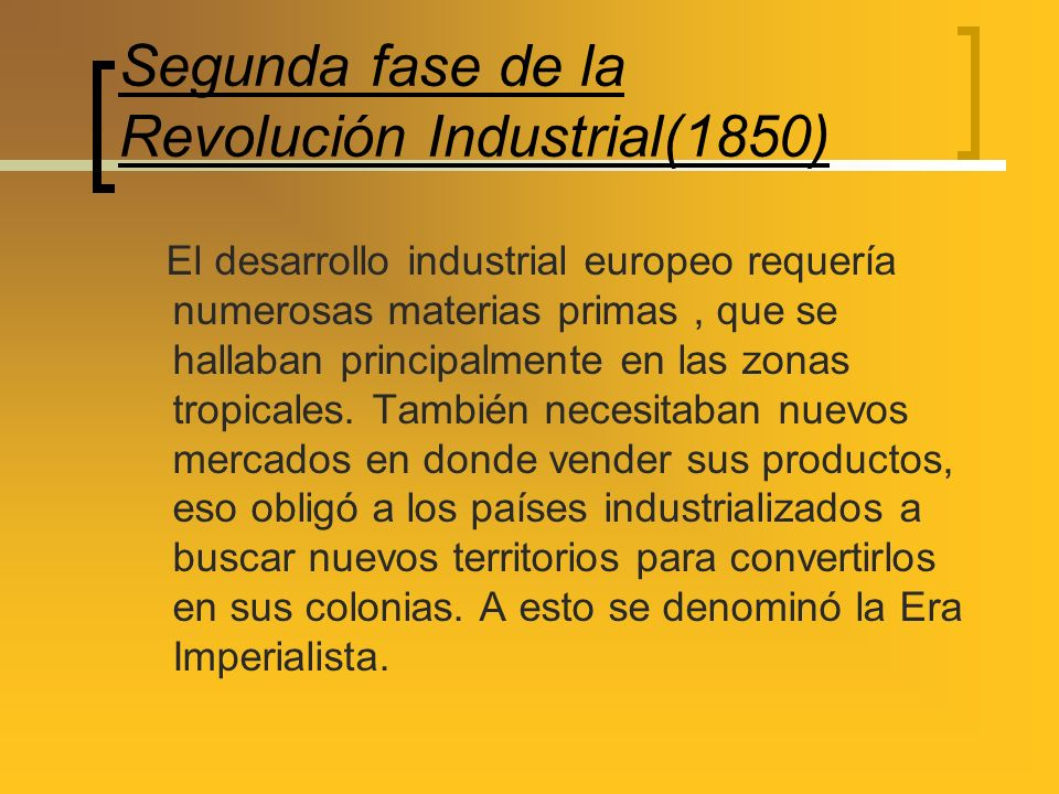 Segunda fase de la Revolución Industrial(1850) El desarrollo industrial europeo requería numerosas materias primas, que se hallaban principalmente en