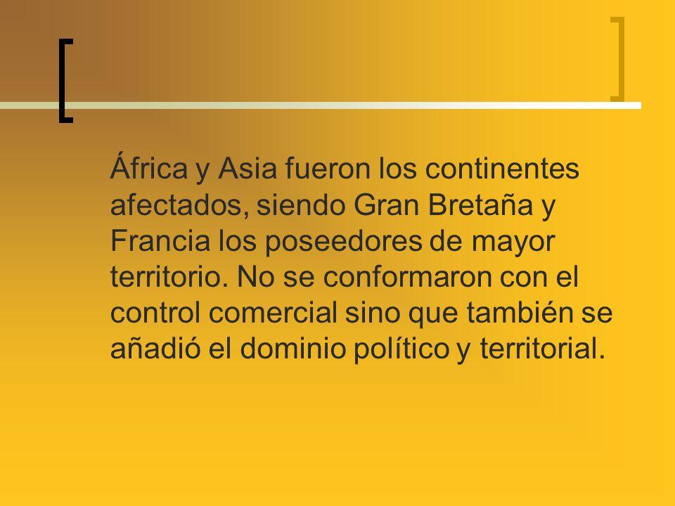 África y Asia fueron los continentes afectados, siendo Gran Bretaña y Francia los poseedores de mayor territorio. No se conformaron con el control com