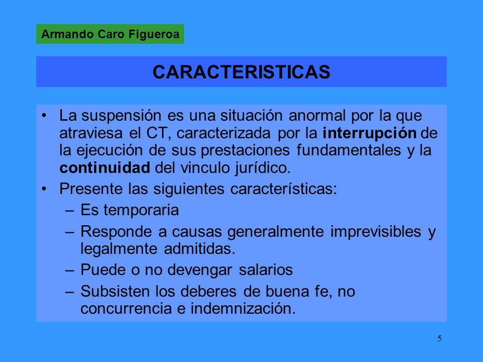 5 CARACTERISTICAS La suspensión es una situación anormal por la que atraviesa el CT, caracterizada por la interrupción de la ejecución de sus prestaciones fundamentales y la continuidad del vinculo jurídico.