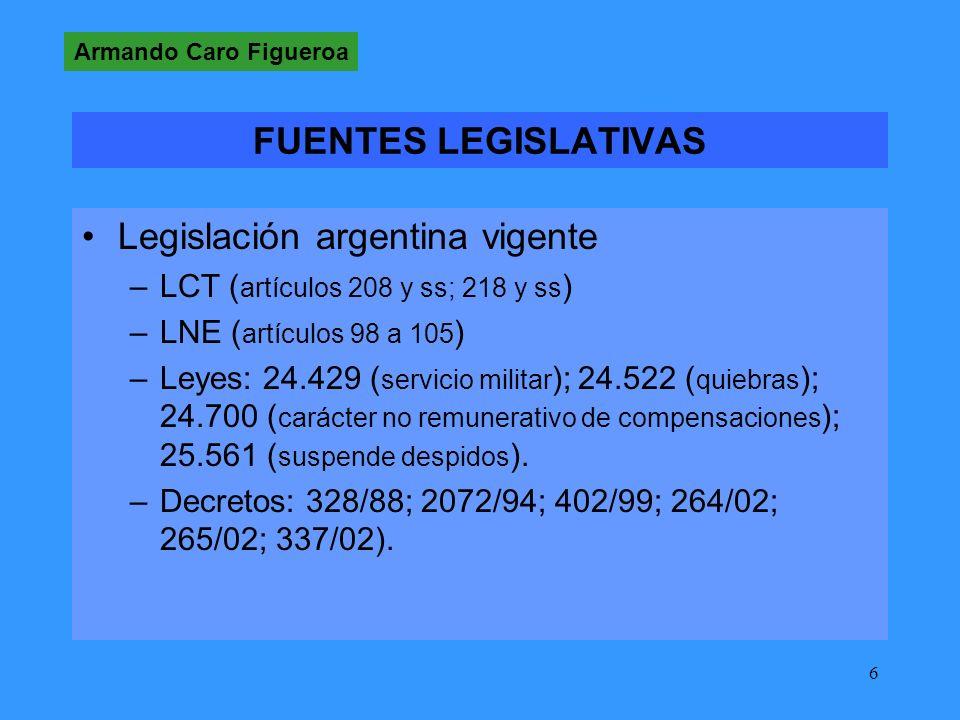 6 Legislación argentina vigente –LCT ( artículos 208 y ss; 218 y ss ) –LNE ( artículos 98 a 105 ) –Leyes: 24.429 ( servicio militar ); 24.522 ( quiebras ); 24.700 ( carácter no remunerativo de compensaciones ); 25.561 ( suspende despidos ).