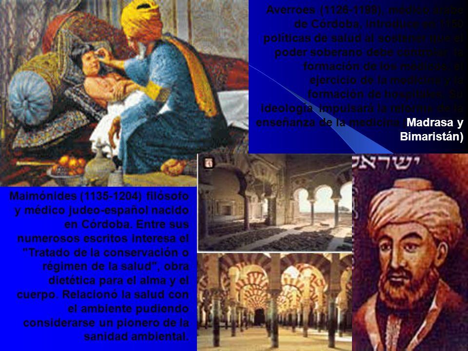 Averroes (1126-1198), médico árabe de Córdoba, introduce en 1150 políticas de salud al sostener que el poder soberano debe controlar la formación de l