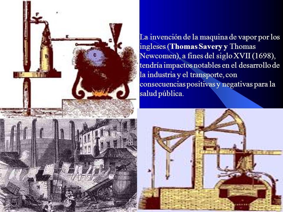 La invención de la maquina de vapor por los ingleses (Thomas Savery y Thomas Newcomen), a fines del siglo XVII (1698), tendría impactos notables en el