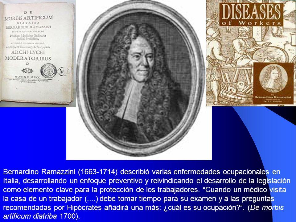 Bernardino Ramazzini (1663-1714) describió varias enfermedades ocupacionales en Italia, desarrollando un enfoque preventivo y reivindicando el desarro