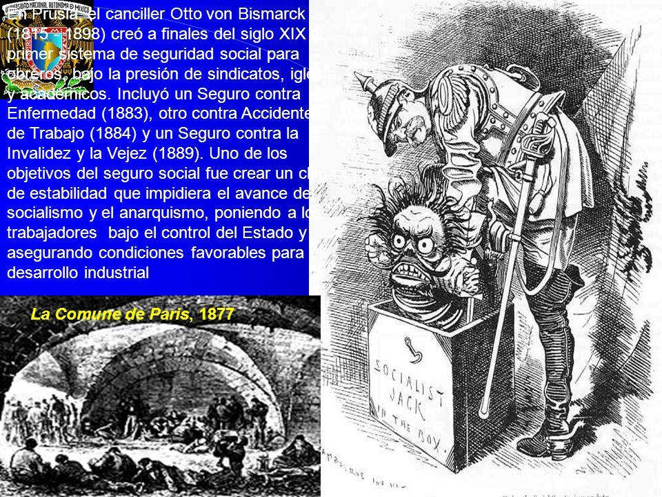 En Prusia, el canciller Otto von Bismarck (1815 - 1898) creó a finales del siglo XIX el primer sistema de seguridad social para obreros, bajo la presi