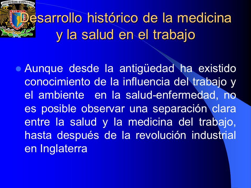 Desarrollo histórico de la medicina y la salud en el trabajo Aunque desde la antigüedad ha existido conocimiento de la influencia del trabajo y el amb