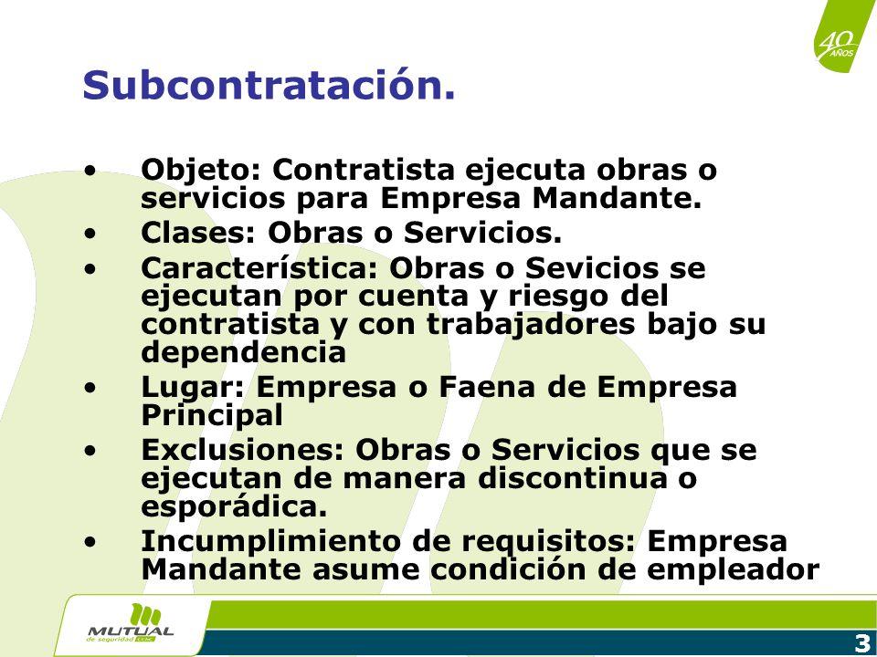 3 Subcontratación. Objeto: Contratista ejecuta obras o servicios para Empresa Mandante. Clases: Obras o Servicios. Característica: Obras o Sevicios se