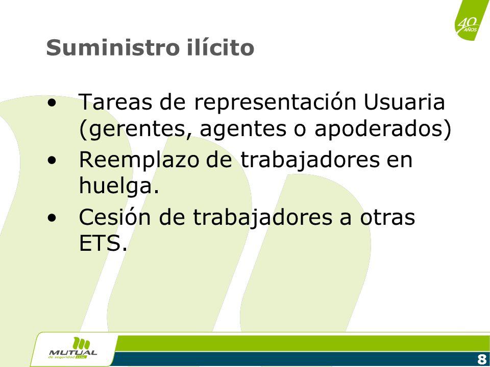 8 Suministro ilícito Tareas de representación Usuaria (gerentes, agentes o apoderados) Reemplazo de trabajadores en huelga. Cesión de trabajadores a o
