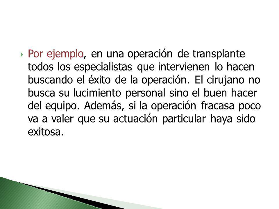 Por ejemplo, en una operación de transplante todos los especialistas que intervienen lo hacen buscando el éxito de la operación. El cirujano no busca
