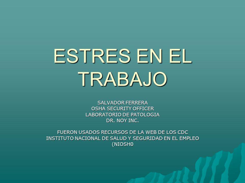 ESTRES EN EL TRABAJO PREVENCION DEL ESTRES PREVENCION DEL ESTRES PASOS A SEGUIR COMO MEDIDA DE PREVENCION: CAMBIO ORGANIZATIVO ASEGURESE QUE EL VOLUMEN DE EL TRABAJO ES CONSONO CON LAS HA- BILIDADES Y RECURSOS DE LOS TRA- BAJADORES.