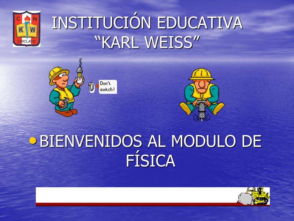 INSTITUCIÓN EDUCATIVA KARL WEISS BIENVENIDOS AL MODULO DE FÍSICA BIENVENIDOS AL MODULO DE FÍSICA