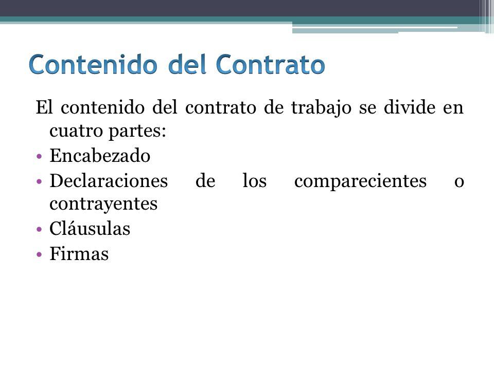 El contenido del contrato de trabajo se divide en cuatro partes: Encabezado Declaraciones de los comparecientes o contrayentes Cláusulas Firmas