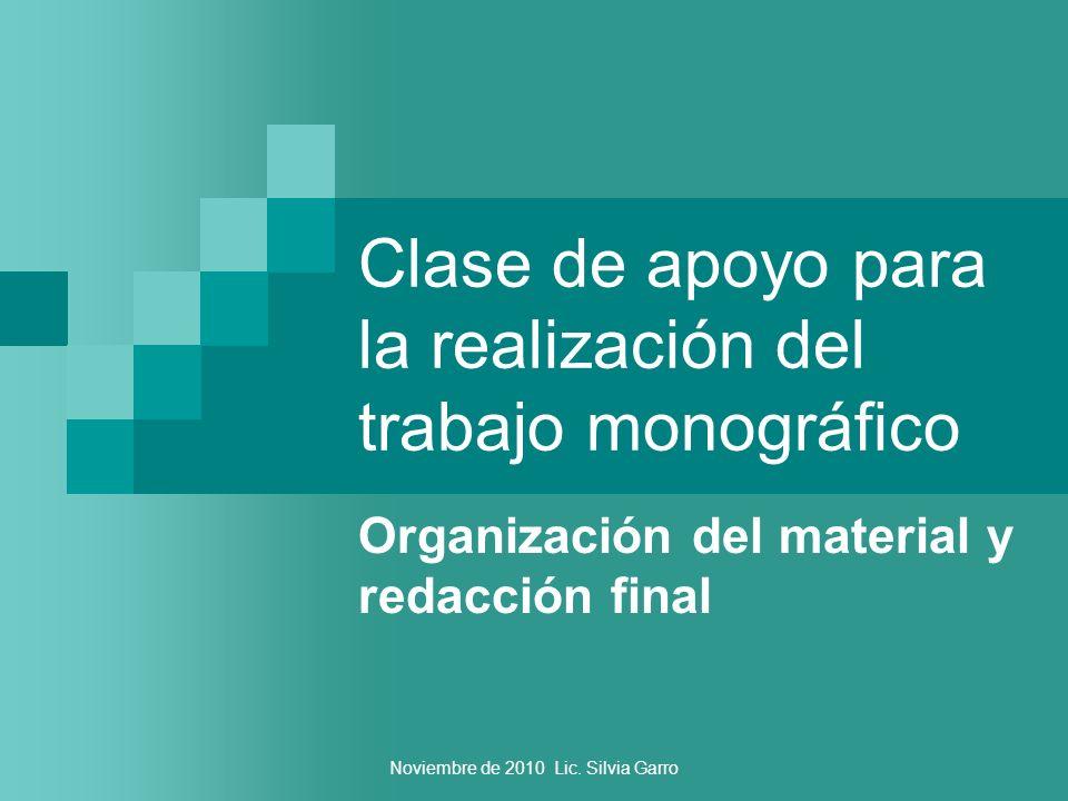 Noviembre de 2010 Lic. Silvia Garro Clase de apoyo para la realización del trabajo monográfico Organización del material y redacción final