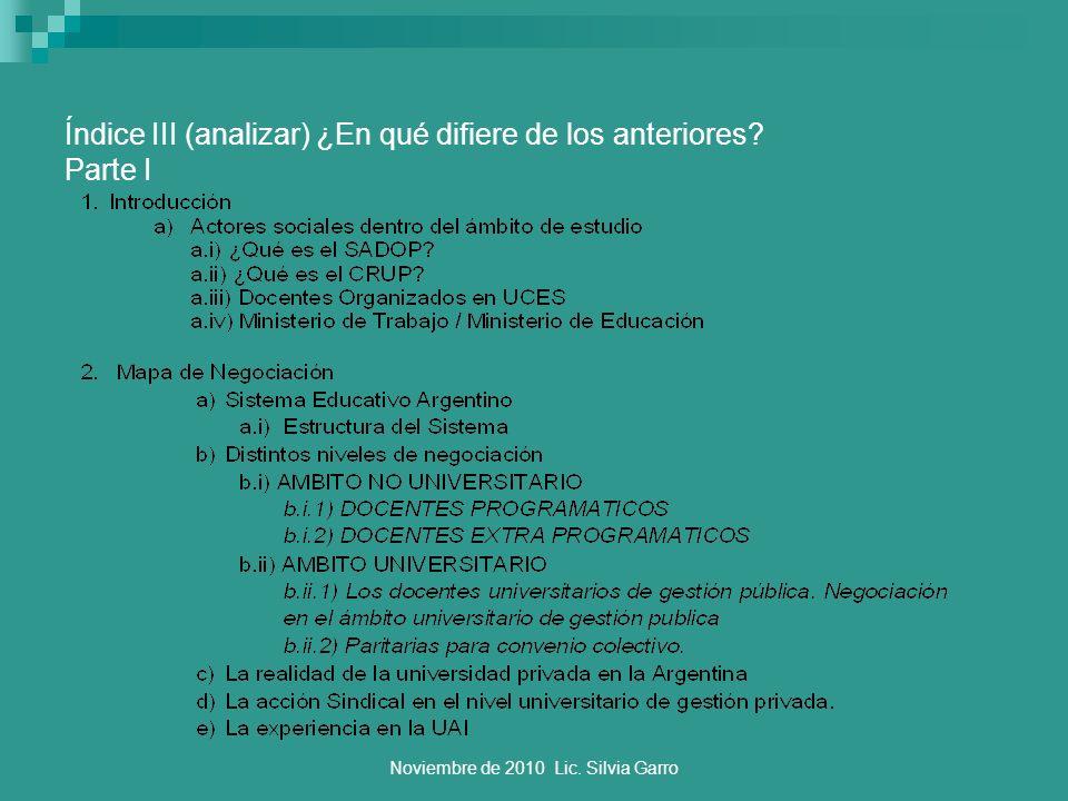Noviembre de 2010 Lic. Silvia Garro Índice III (analizar) ¿En qué difiere de los anteriores? Parte I