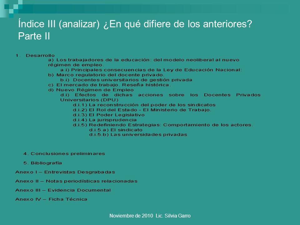 Noviembre de 2010 Lic. Silvia Garro Índice III (analizar) ¿En qué difiere de los anteriores? Parte II