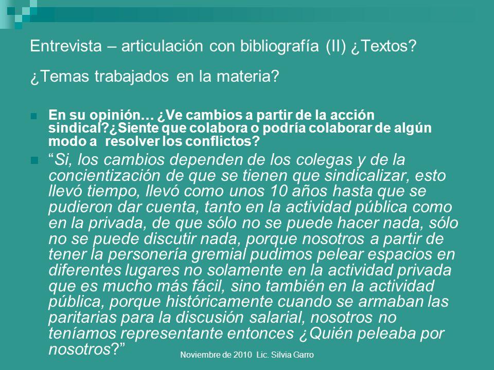 Noviembre de 2010 Lic. Silvia Garro Entrevista – articulación con bibliografía (II) ¿Textos? ¿Temas trabajados en la materia? En su opinión… ¿Ve cambi
