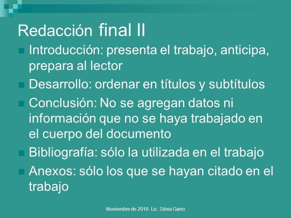 Noviembre de 2010 Lic. Silvia Garro Redacción final II Introducción: presenta el trabajo, anticipa, prepara al lector Desarrollo: ordenar en títulos y