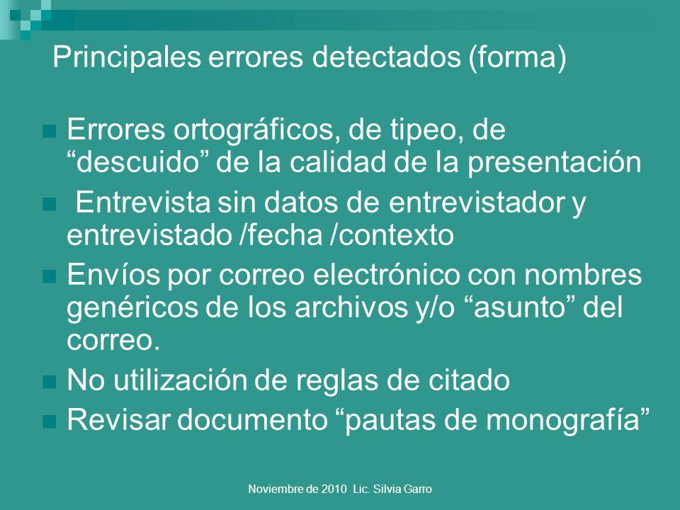 Noviembre de 2010 Lic. Silvia Garro Principales errores detectados (forma) Errores ortográficos, de tipeo, de descuido de la calidad de la presentació