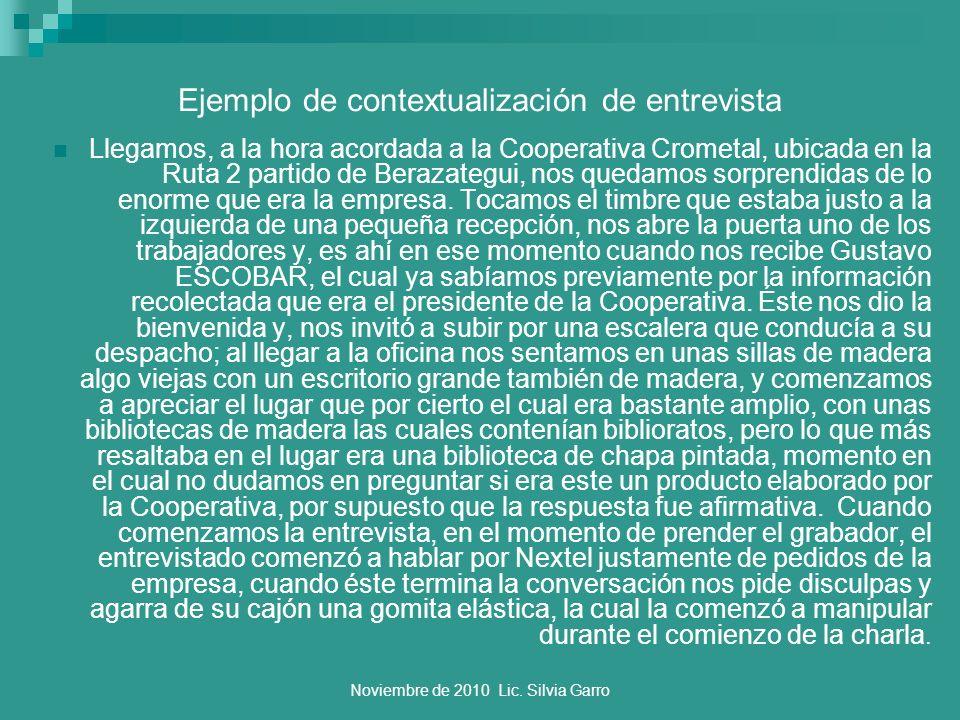Noviembre de 2010 Lic. Silvia Garro Ejemplo de contextualización de entrevista Llegamos, a la hora acordada a la Cooperativa Crometal, ubicada en la R