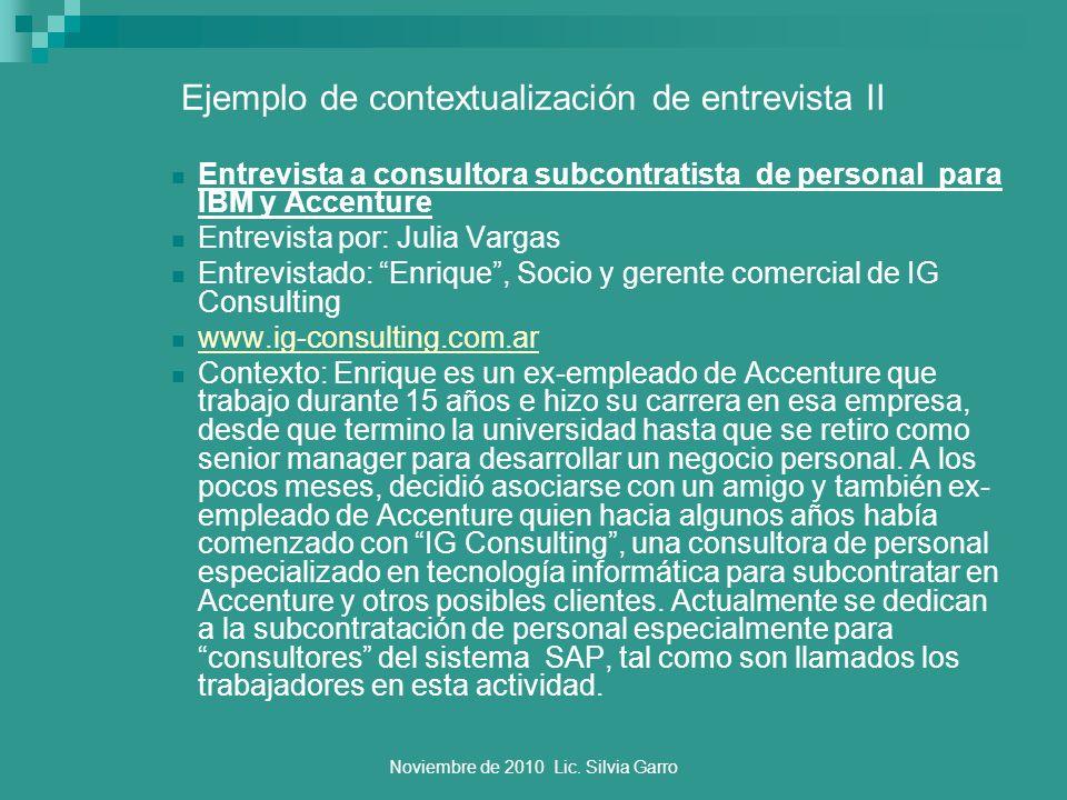 Noviembre de 2010 Lic. Silvia Garro Ejemplo de contextualización de entrevista II Entrevista a consultora subcontratista de personal para IBM y Accent