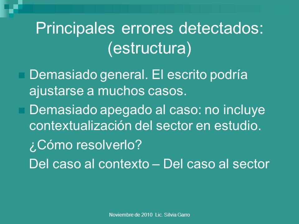 Noviembre de 2010 Lic. Silvia Garro Principales errores detectados: (estructura) Demasiado general. El escrito podría ajustarse a muchos casos. Demasi
