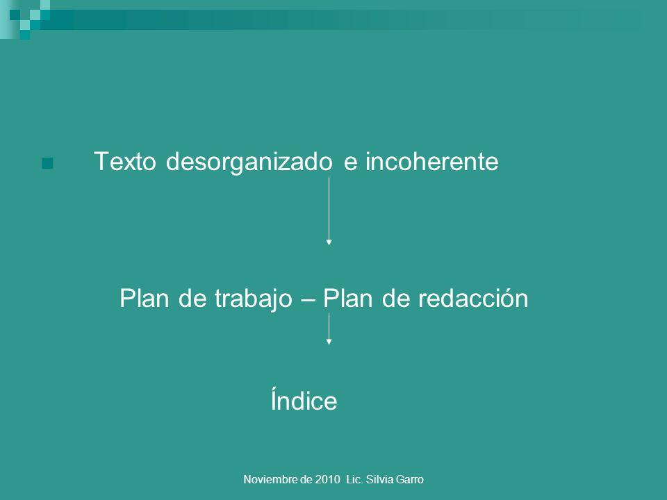 Noviembre de 2010 Lic. Silvia Garro Texto desorganizado e incoherente Plan de trabajo – Plan de redacción Índice
