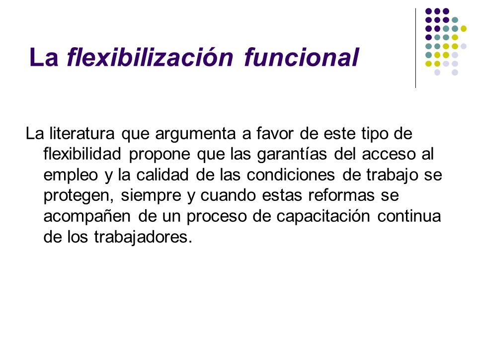 La flexibilización funcional La literatura que argumenta a favor de este tipo de flexibilidad propone que las garantías del acceso al empleo y la cali