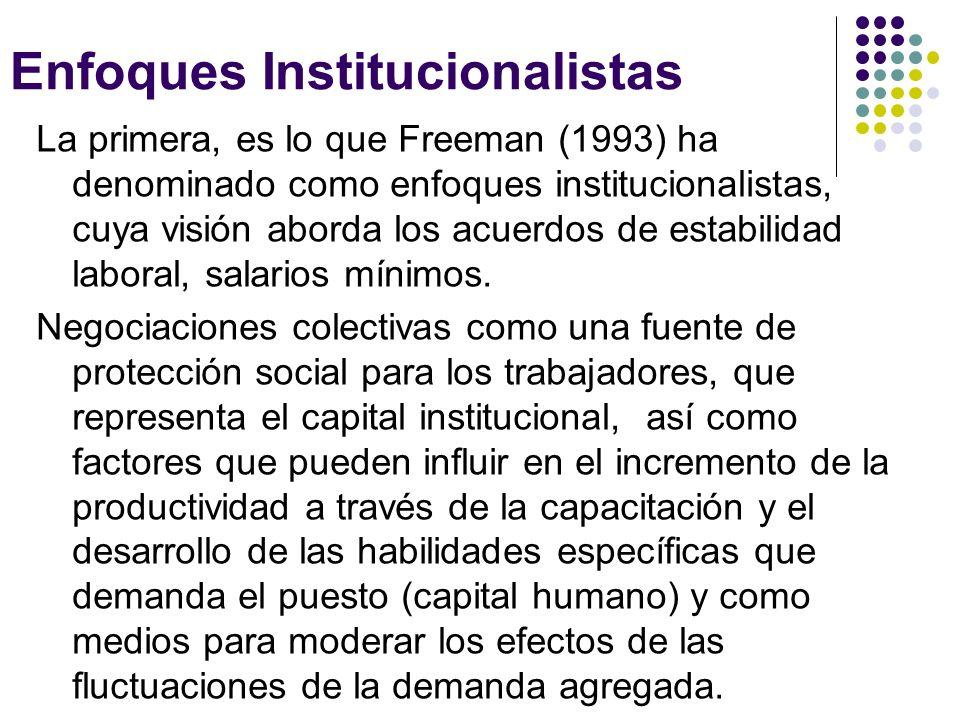 Enfoques Institucionalistas La primera, es lo que Freeman (1993) ha denominado como enfoques institucionalistas, cuya visión aborda los acuerdos de es