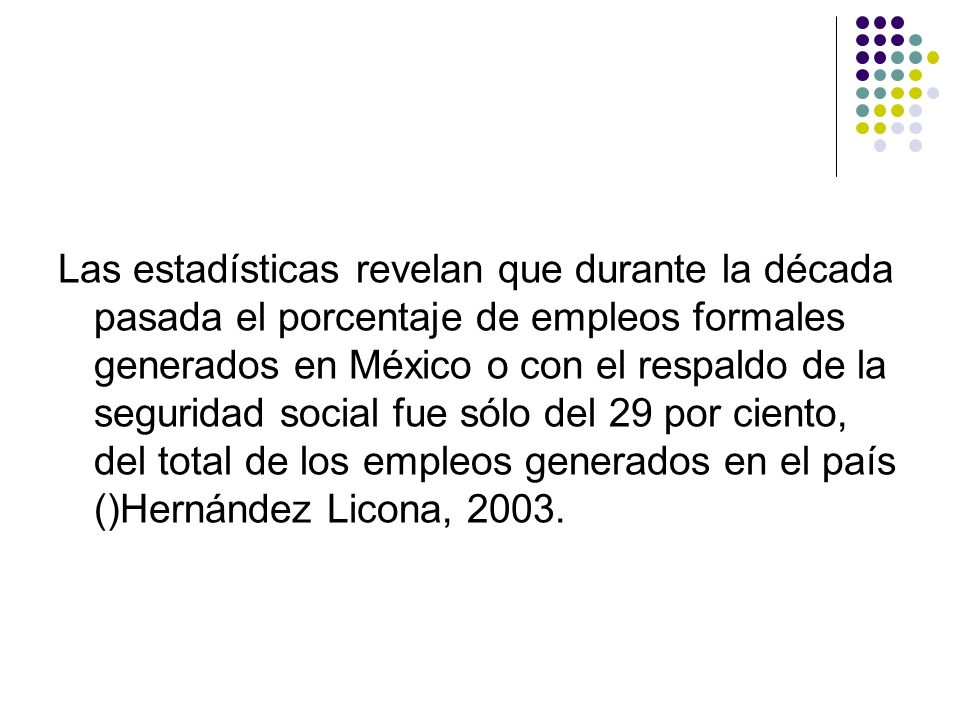 Las estadísticas revelan que durante la década pasada el porcentaje de empleos formales generados en México o con el respaldo de la seguridad social f