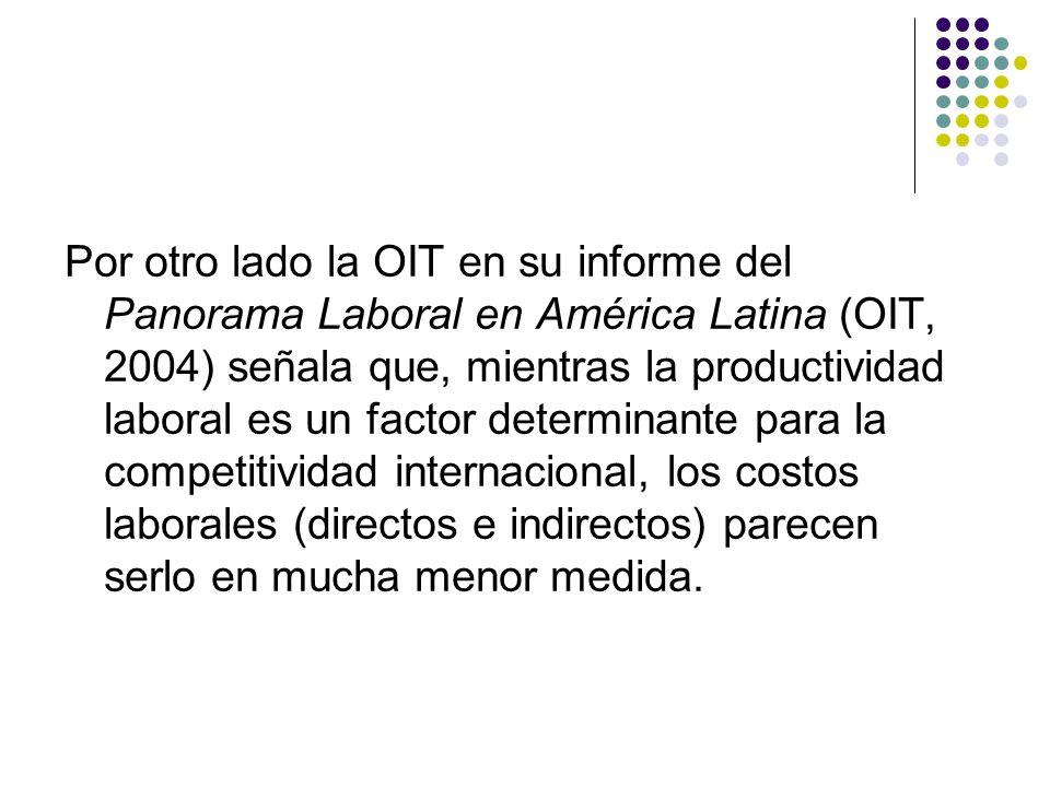 Por otro lado la OIT en su informe del Panorama Laboral en América Latina (OIT, 2004) señala que, mientras la productividad laboral es un factor deter