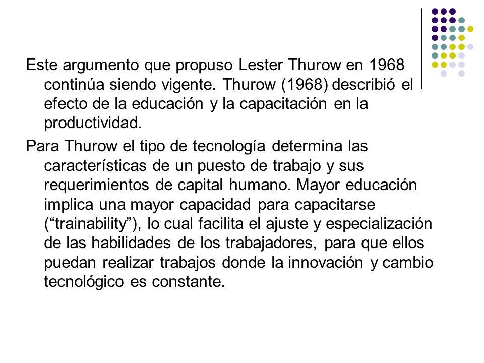 Este argumento que propuso Lester Thurow en 1968 continúa siendo vigente. Thurow (1968) describió el efecto de la educación y la capacitación en la pr