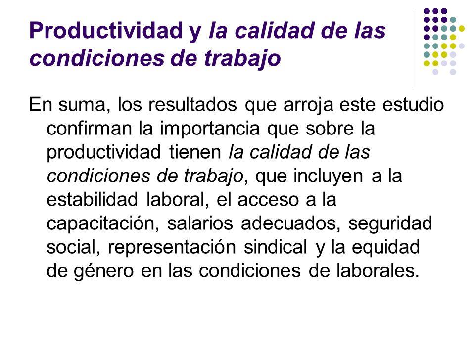 Productividad y la calidad de las condiciones de trabajo En suma, los resultados que arroja este estudio confirman la importancia que sobre la product