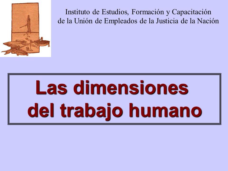 Las dimensiones del trabajo humano Instituto de Estudios, Formación y Capacitación de la Unión de Empleados de la Justicia de la Nación