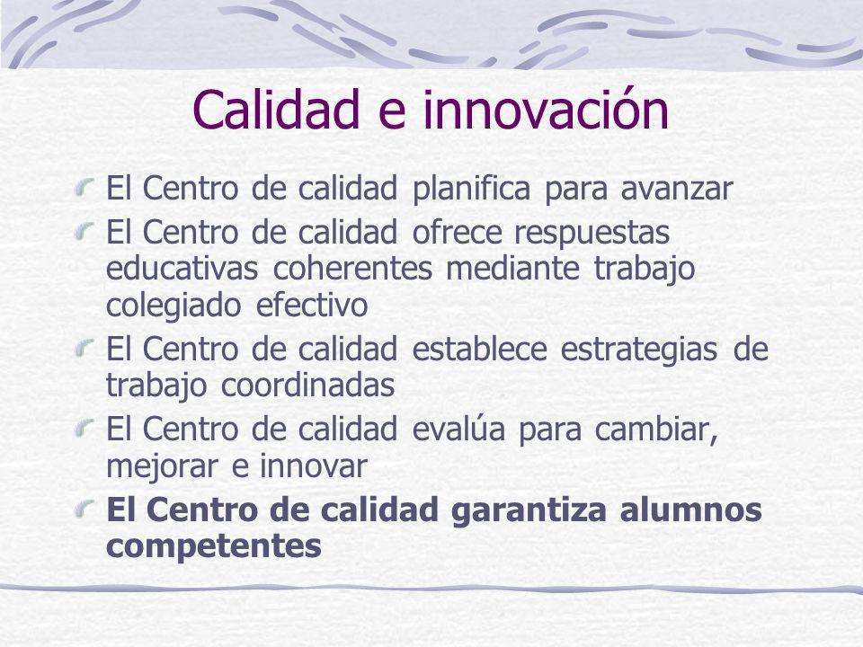 Calidad e innovación El Centro de calidad planifica para avanzar El Centro de calidad ofrece respuestas educativas coherentes mediante trabajo colegia