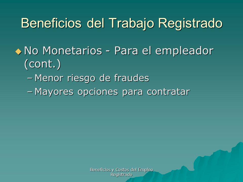 Beneficios y Costos del Empleo Registrado Beneficios del Trabajo Registrado No Monetarios - Para el empleador (cont.) No Monetarios - Para el empleado