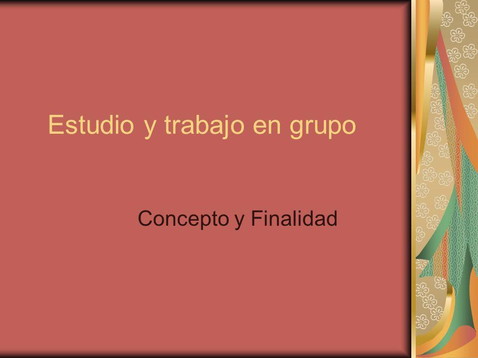 Estudio y trabajo en grupo Concepto y Finalidad