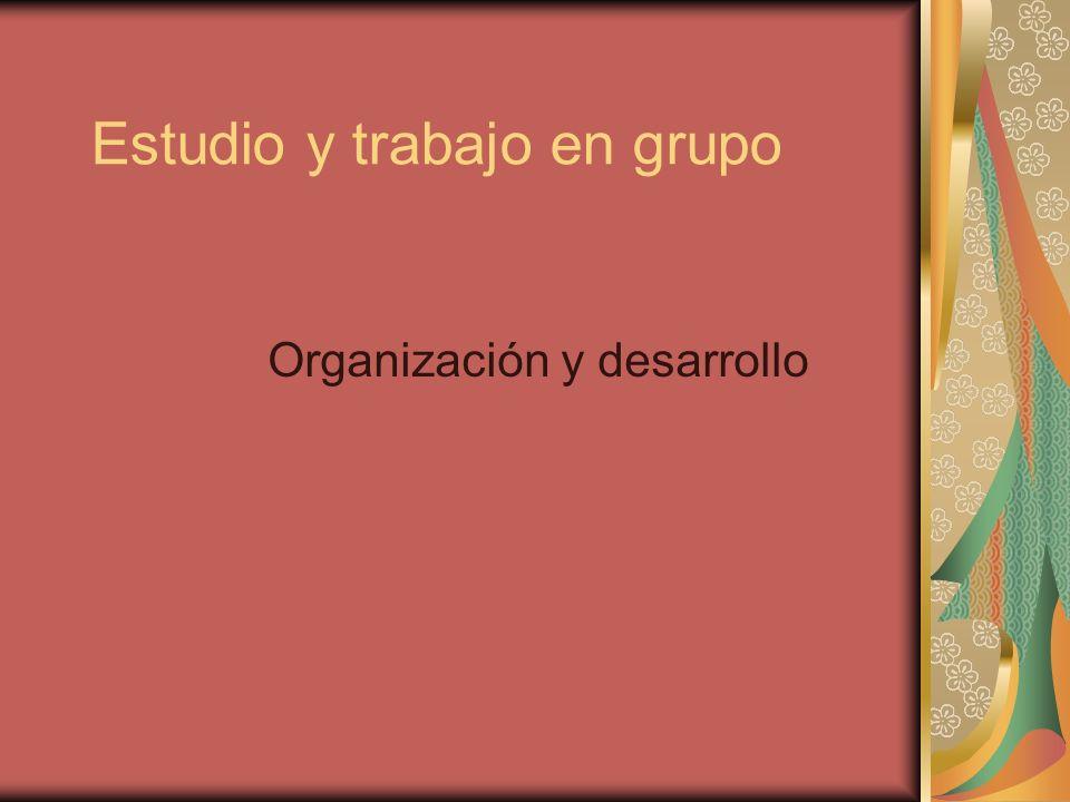 Estudio y trabajo en grupo Organización y desarrollo
