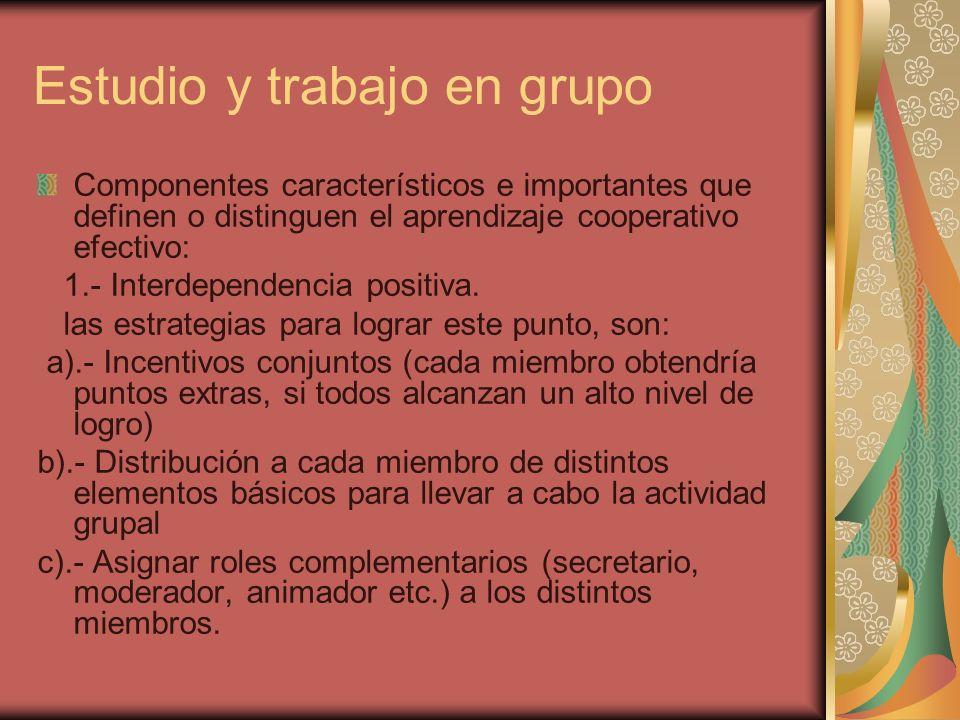 Estudio y trabajo en grupo Componentes característicos e importantes que definen o distinguen el aprendizaje cooperativo efectivo: 1.- Interdependenci