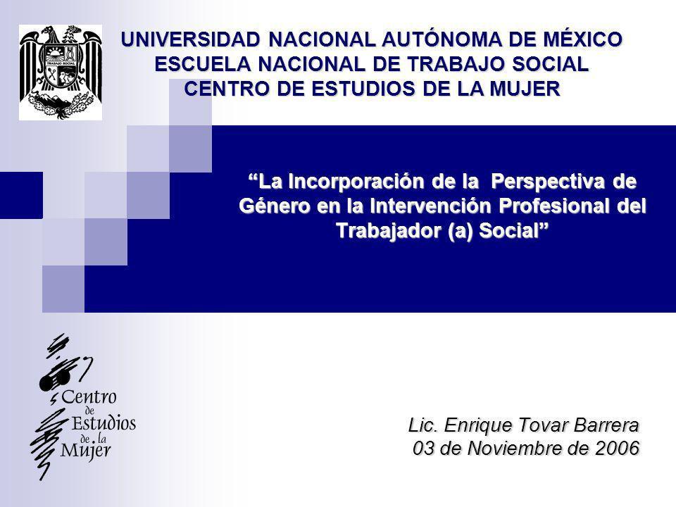La Incorporación de la Perspectiva de Género en la Intervención Profesional del Trabajador (a) Social Lic. Enrique Tovar Barrera 03 de Noviembre de 20