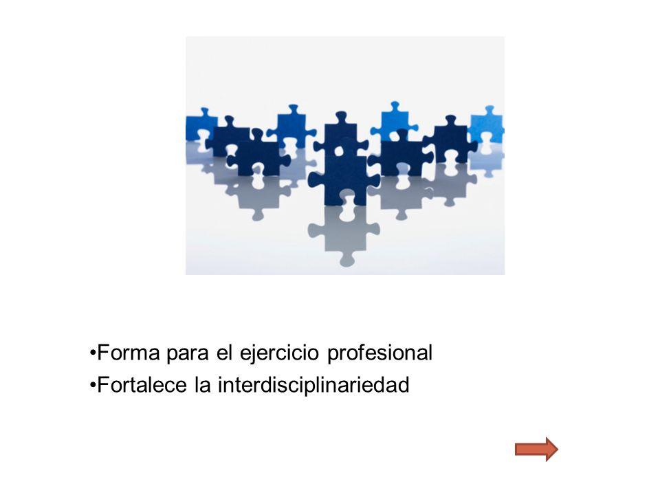 Forma para el ejercicio profesional Fortalece la interdisciplinariedad
