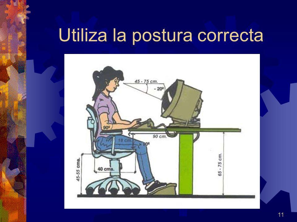 11 Utiliza la postura correcta