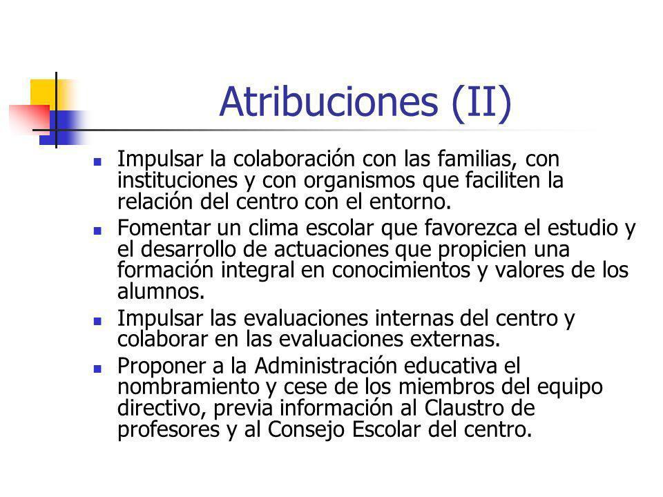 Atribuciones (II) Impulsar la colaboración con las familias, con instituciones y con organismos que faciliten la relación del centro con el entorno. F
