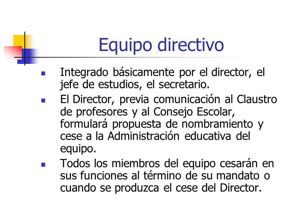 Equipo directivo Integrado básicamente por el director, el jefe de estudios, el secretario. El Director, previa comunicación al Claustro de profesores