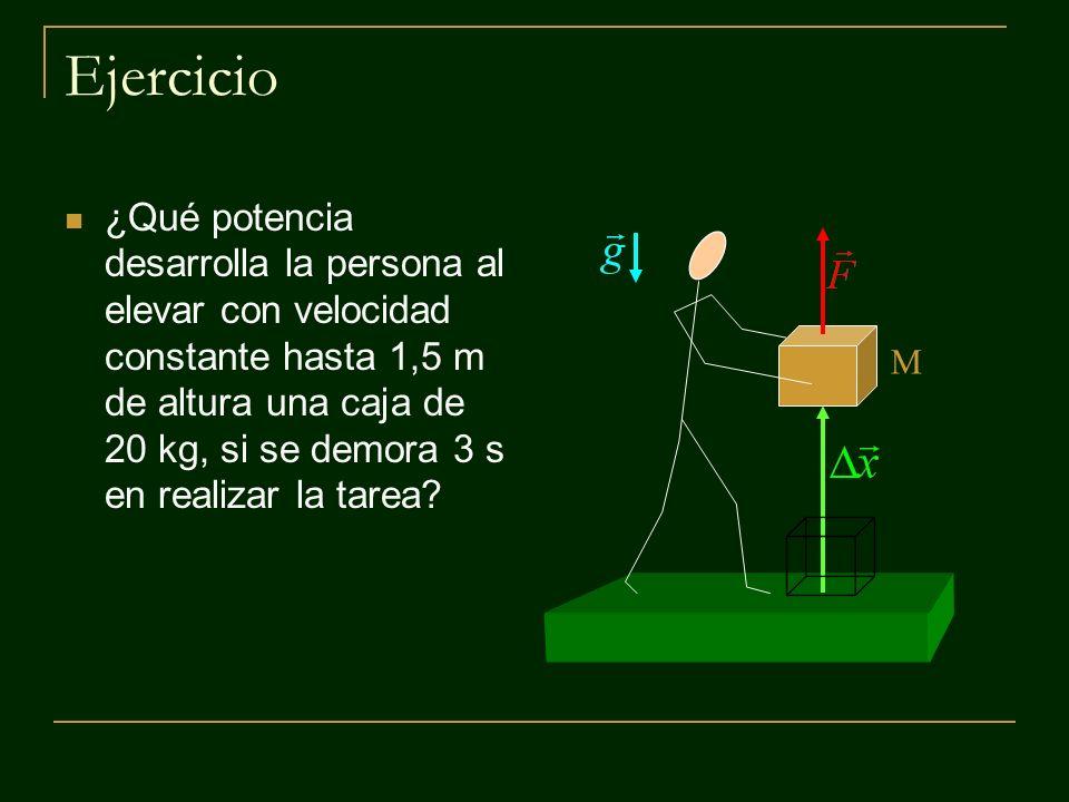 M Ejercicio ¿Qué potencia desarrolla la persona al elevar con velocidad constante hasta 1,5 m de altura una caja de 20 kg, si se demora 3 s en realiza