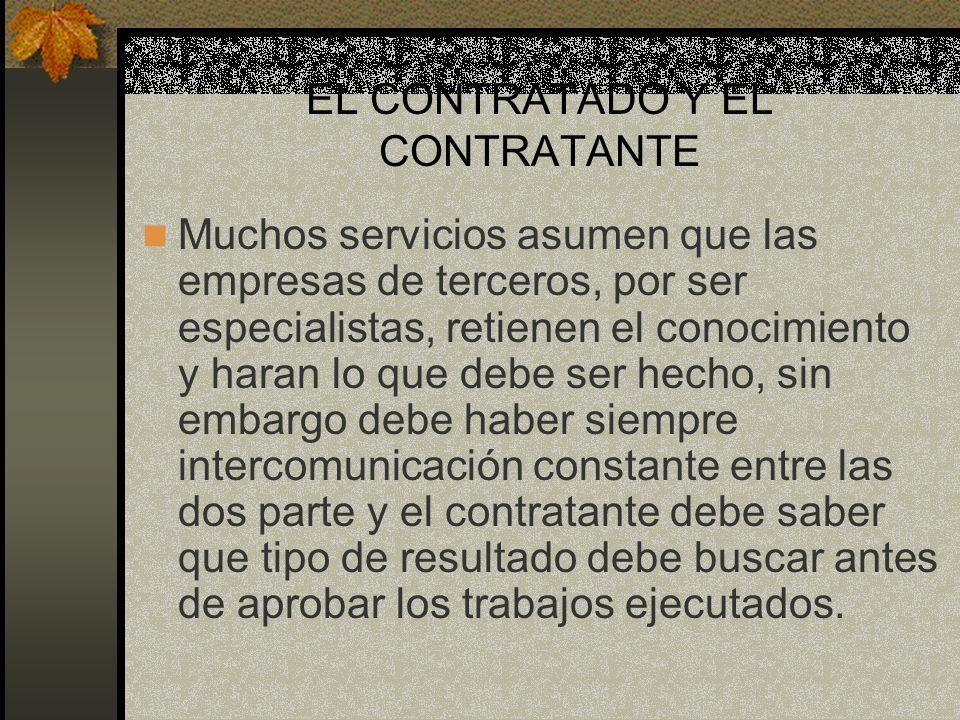 EL CONTRATADO Y EL CONTRATANTE Muchos servicios asumen que las empresas de terceros, por ser especialistas, retienen el conocimiento y haran lo que de