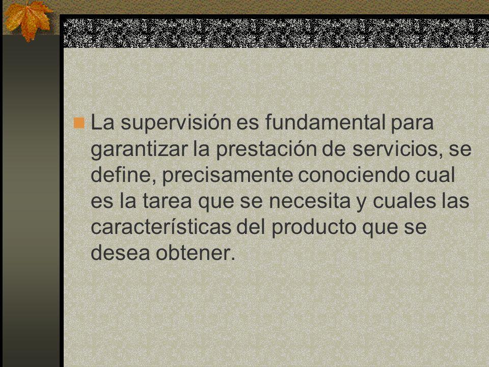 La supervisión es fundamental para garantizar la prestación de servicios, se define, precisamente conociendo cual es la tarea que se necesita y cuales