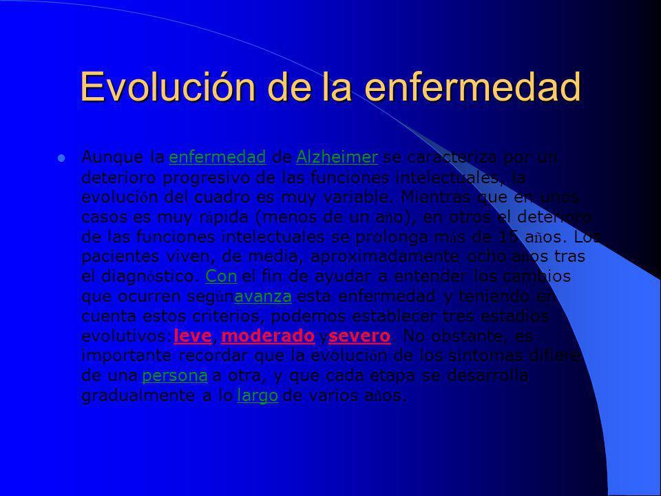 Evolución de la enfermedad Aunque la enfermedad de Alzheimer se caracteriza por un deterioro progresivo de las funciones intelectuales, la evoluci ó n