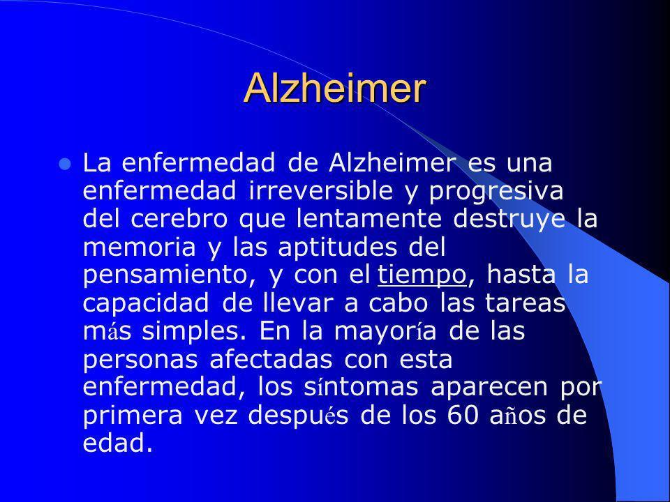 Alzheimer La enfermedad de Alzheimer es una enfermedad irreversible y progresiva del cerebro que lentamente destruye la memoria y las aptitudes del pe