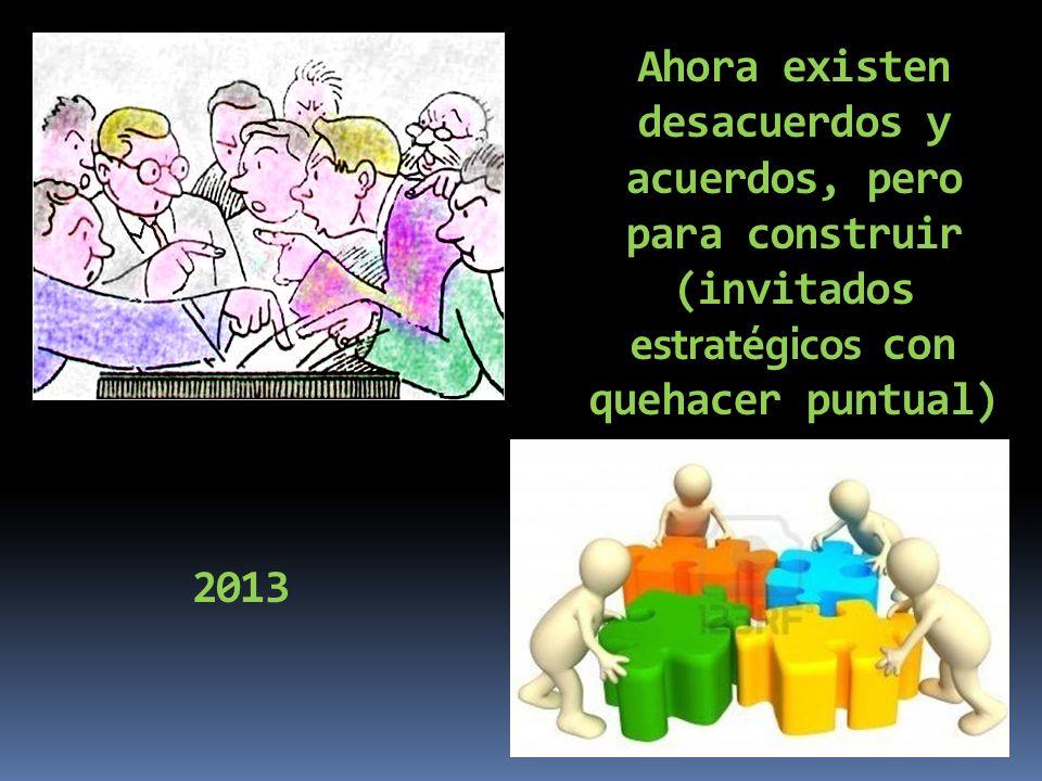 Ahora existen desacuerdos y acuerdos, pero para construir (invitados estratégicos con quehacer puntual) 2013