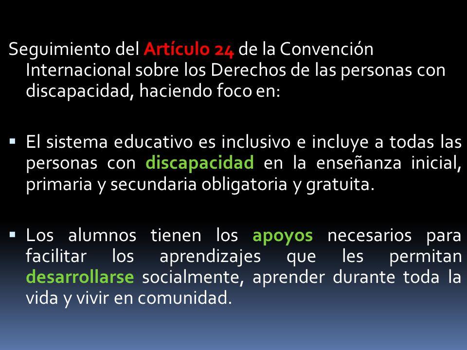 Seguimiento del Artículo 24 de la Convención Internacional sobre los Derechos de las personas con discapacidad, haciendo foco en: El sistema educativo es inclusivo e incluye a todas las personas con discapacidad en la enseñanza inicial, primaria y secundaria obligatoria y gratuita.
