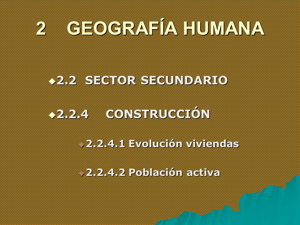 2 GEOGRAFÍA HUMANA 2.2 SECTOR SECUNDARIO 2.2 SECTOR SECUNDARIO 2.2.4 CONSTRUCCIÓN 2.2.4 CONSTRUCCIÓN 2.2.4.1 Evolución viviendas 2.2.4.1 Evolución viv